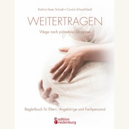 Weitertragen - Wege nach pränataler Diagnose