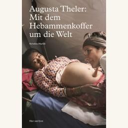 Augusta Theler: Mit dem Hebammenkoffer um die Welt